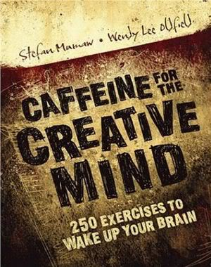 Caffeine for the Creative Mind: 250 Exercises to Wake Up Your Brain